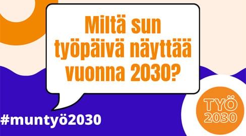 Kuvassa teksti: Miltä sun työpäivä näyttää vuonna 2030?